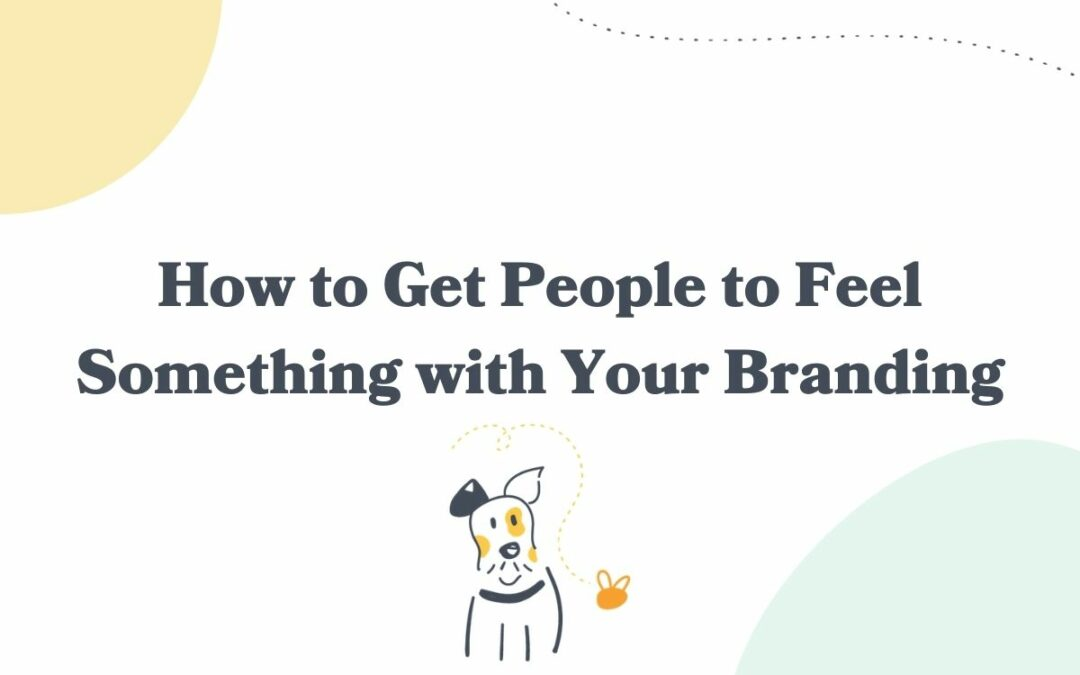 How to Get People to Feel Something With Your Branding