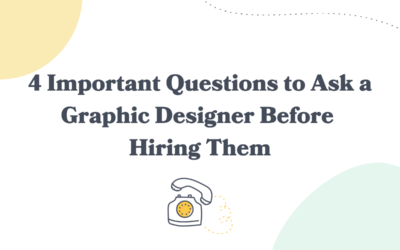 4 Important Questions to Ask a Graphic Designer Before Hiring Them